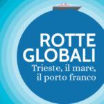 Rotte globali: Trieste, il mare, il porto franco. Iniziative in occasione del 300° anniversario